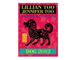 Lillian Too and Jennifer Too Fortune and Feng Shui 2012 - Dog
