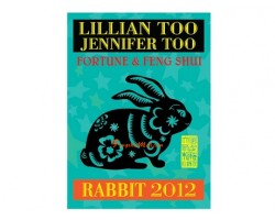 Lillian Too and Jennifer Too Fortune and Feng Shui 2012 - Rabbit