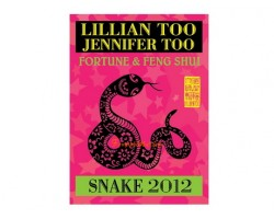 Lillian Too and Jennifer Too Fortune and Feng Shui 2012 - Snake