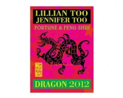 Lillian Too and Jennifer Too Fortune and Feng Shui 2012 - Dragon
