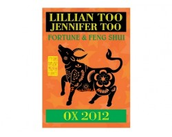 Lillian Too and Jennifer Too Fortune and Feng Shui 2012 - Ox