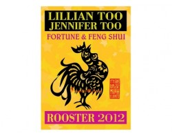 Lillian Too and Jennifer Too Fortune and Feng Shui 2012 - Rooster