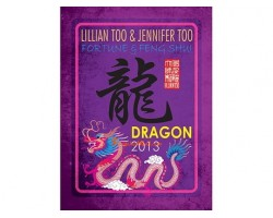 Lillian Too and Jennifer Too Fortune and Feng Shui 2013 - Dragon